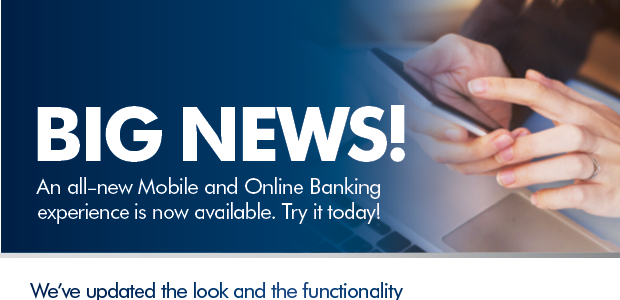 Big news about all-new online and mobile banking platform.